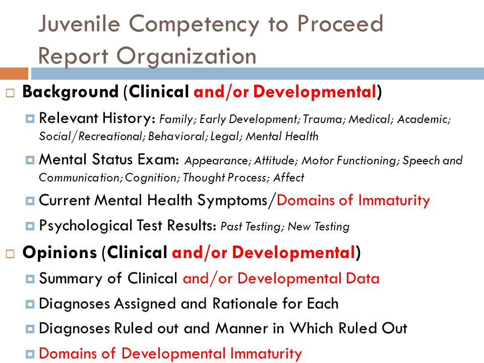 Juvenile Competency to Proceed Report Organization Background (Clinical and/or Developmental) Relevant History: Family; Early Development; Trauma; Med