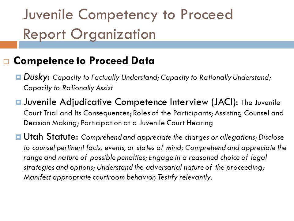 Juvenile Competency to Proceed Report Organization Competence to Proceed Data Dusky: Capacity to Factually Understand; Capacity to Rationally Understa