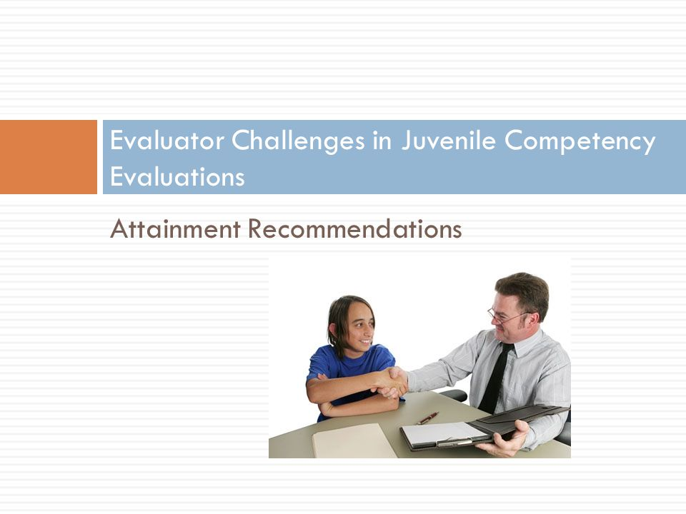 Attainment Recommendations Evaluator Challenges in Juvenile Competency Evaluations