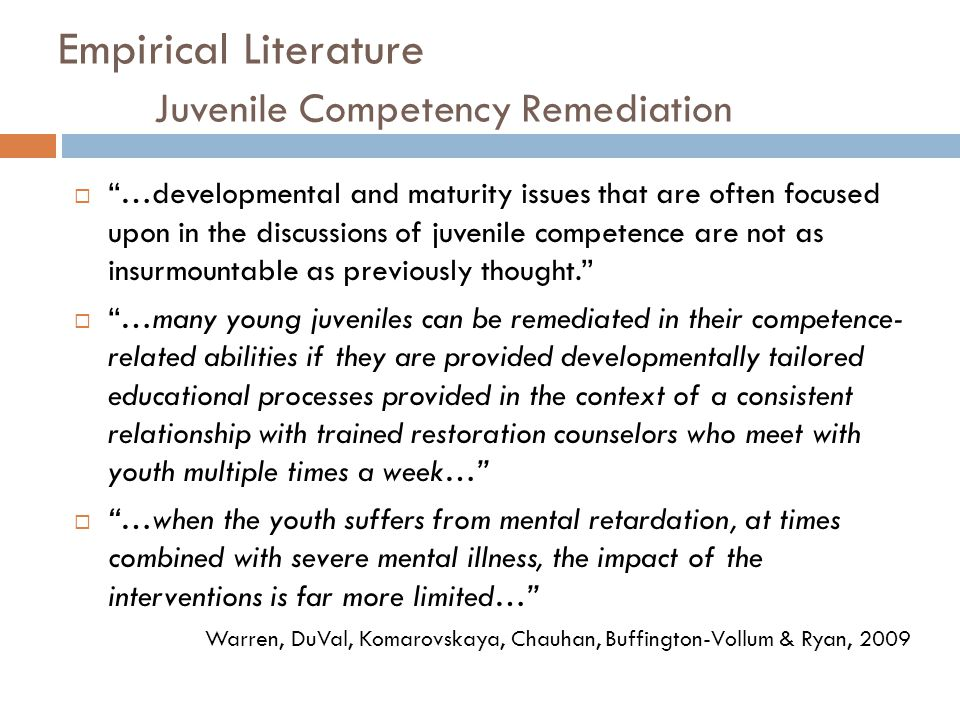 Empirical Literature Juvenile Competency Remediation …developmental and maturity issues that are often focused upon in the discussions of juvenile com