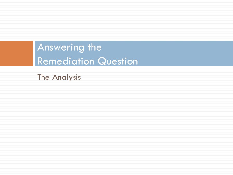 The Analysis Answering the Remediation Question