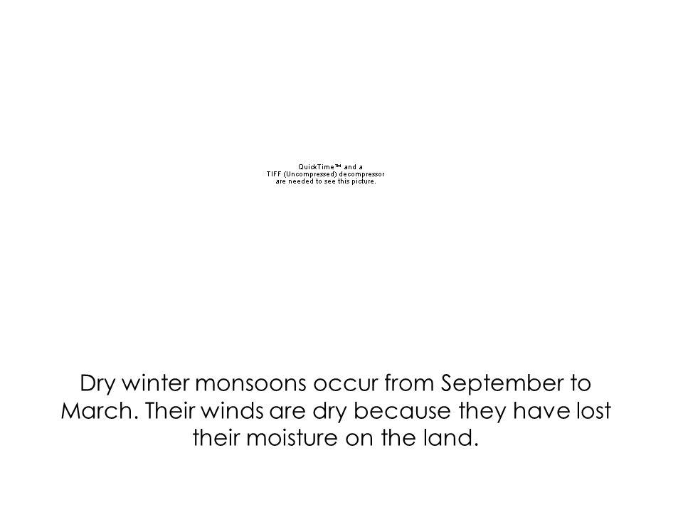 Wet summer monsoons occur from June to September. They have lots of heavy rain and wind.