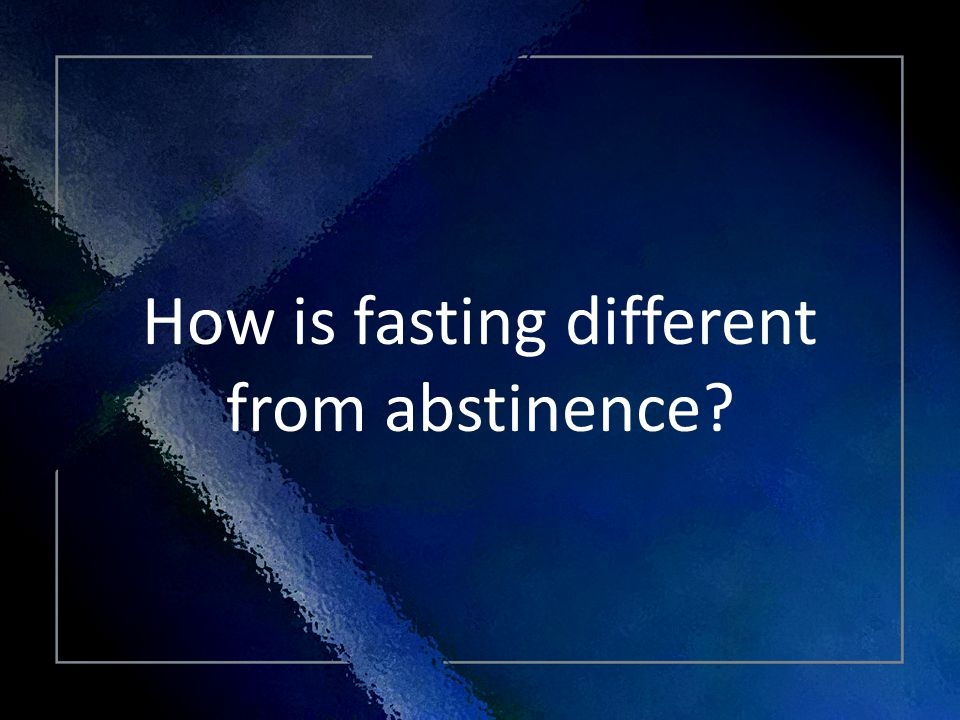 Click Title How is fasting different from abstinence?