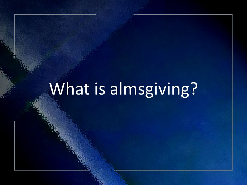 Click Title What is almsgiving?