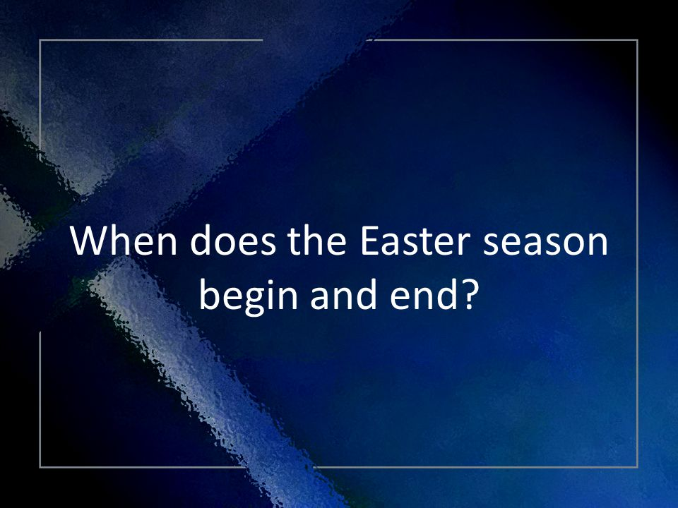 Click Title When does the Easter season begin and end?