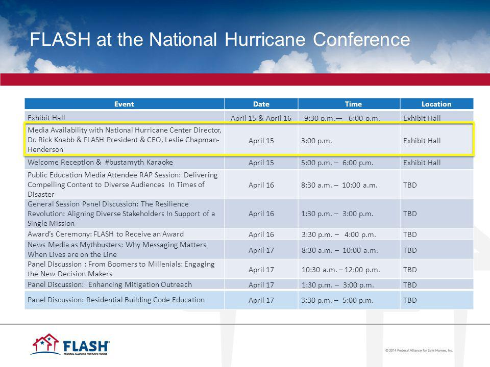 FLASH at the National Hurricane Conference EventDate TimeLocation Exhibit Hall April 15 & April 169:30 p.m.