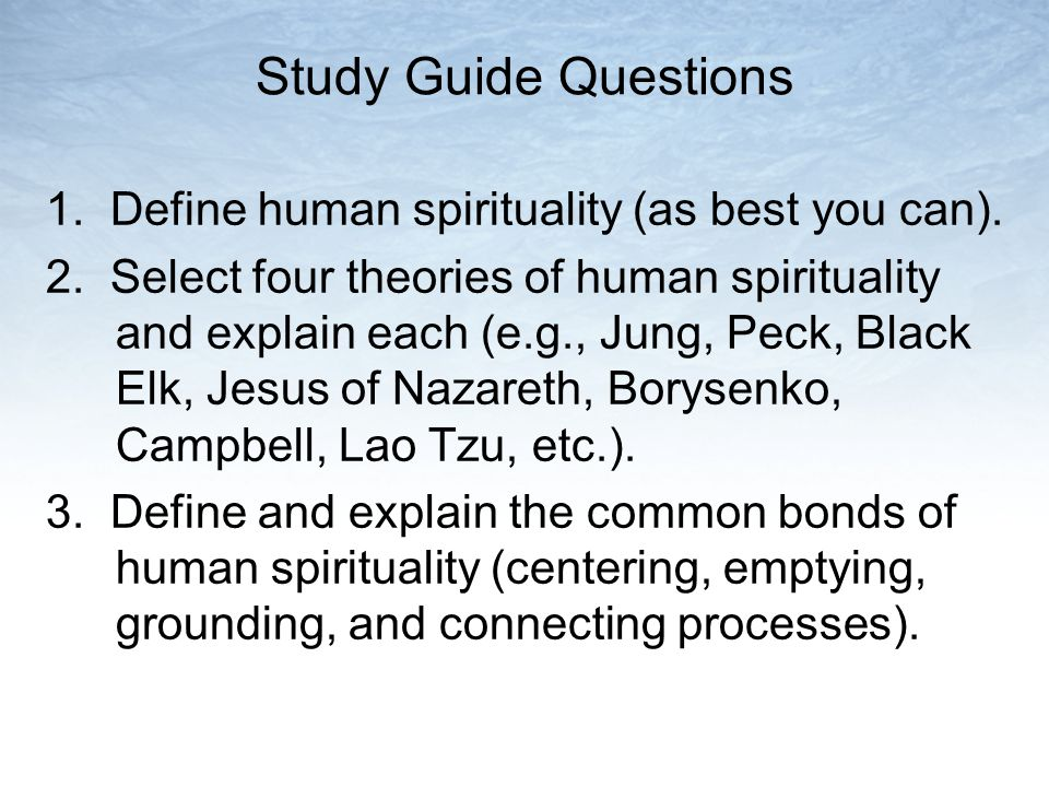 Study Guide Questions 1. Define human spirituality (as best you can).