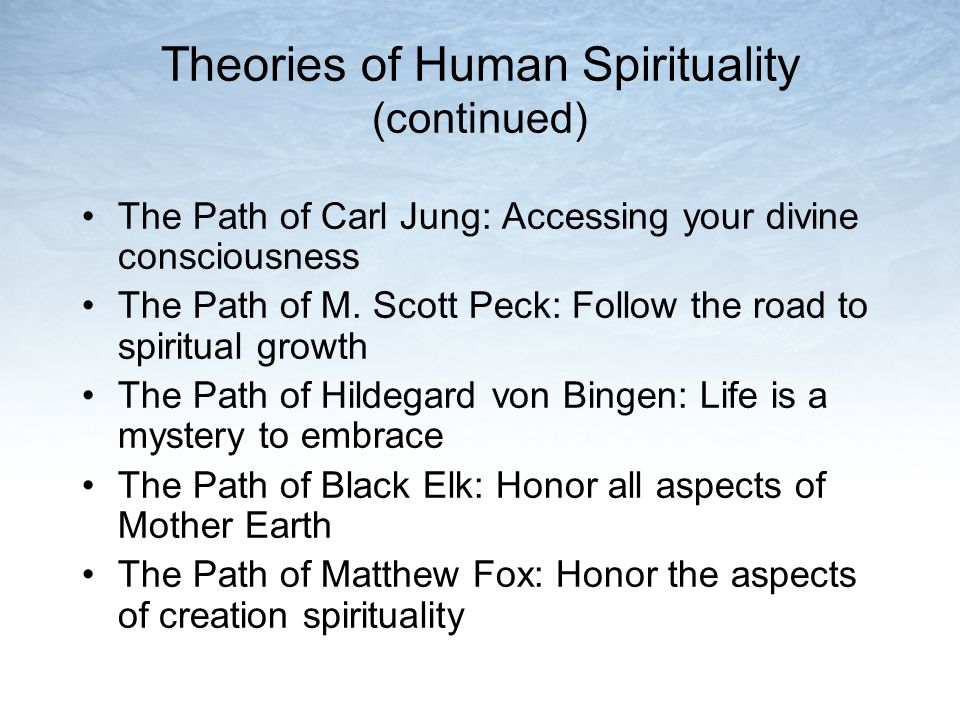 Theories of Human Spirituality (continued) The Path of Carl Jung: Accessing your divine consciousness The Path of M.