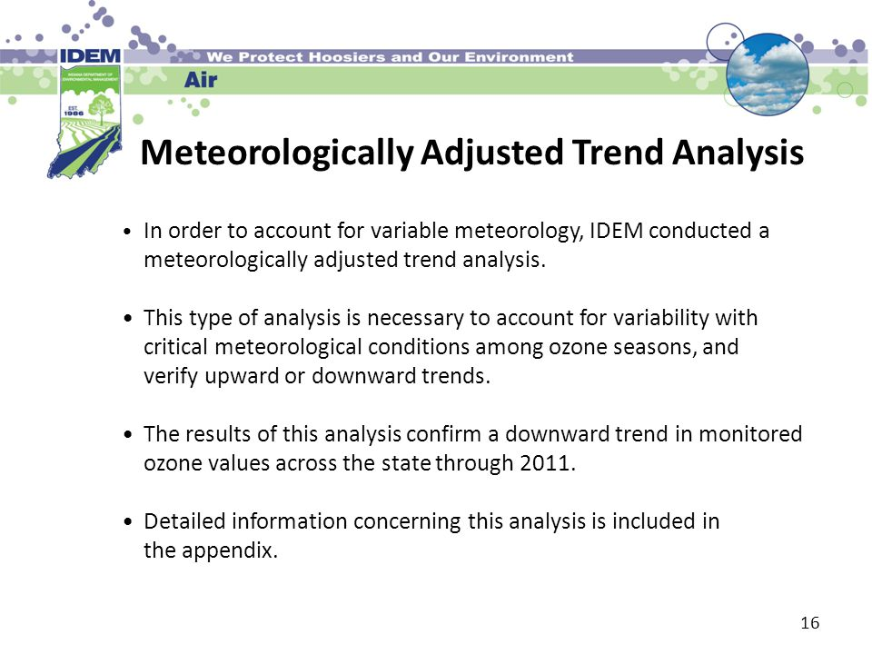 Meteorologically Adjusted Trend Analysis 16 In order to account for variable meteorology, IDEM conducted a meteorologically adjusted trend analysis.