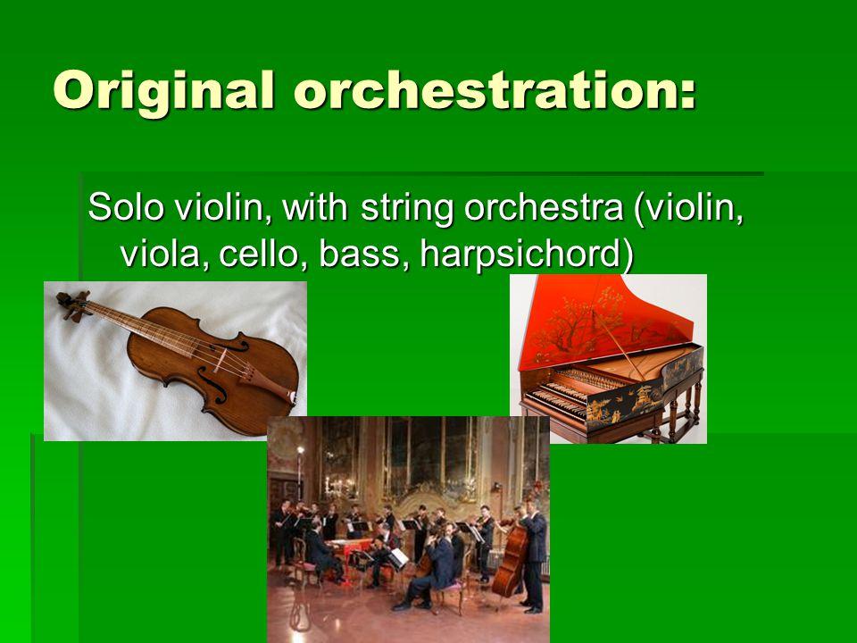 Original orchestration: Solo violin, with string orchestra (violin, viola, cello, bass, harpsichord)