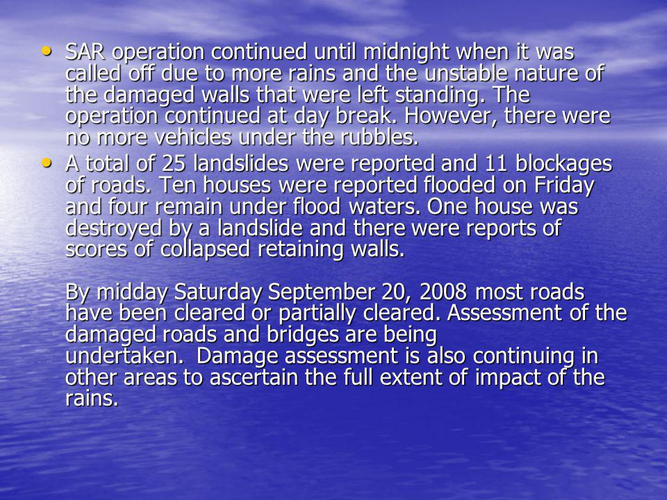 SAR operation continued until midnight when it was called off due to more rains and the unstable nature of the damaged walls that were left standing.