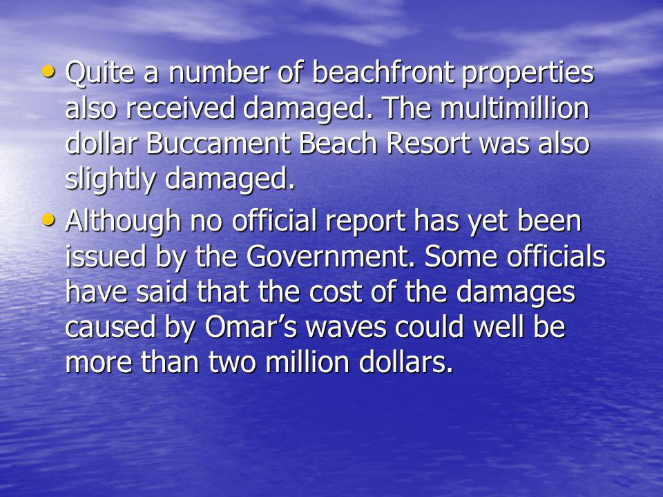 Quite a number of beachfront properties also received damaged. The multimillion dollar Buccament Beach Resort was also slightly damaged. Quite a numbe