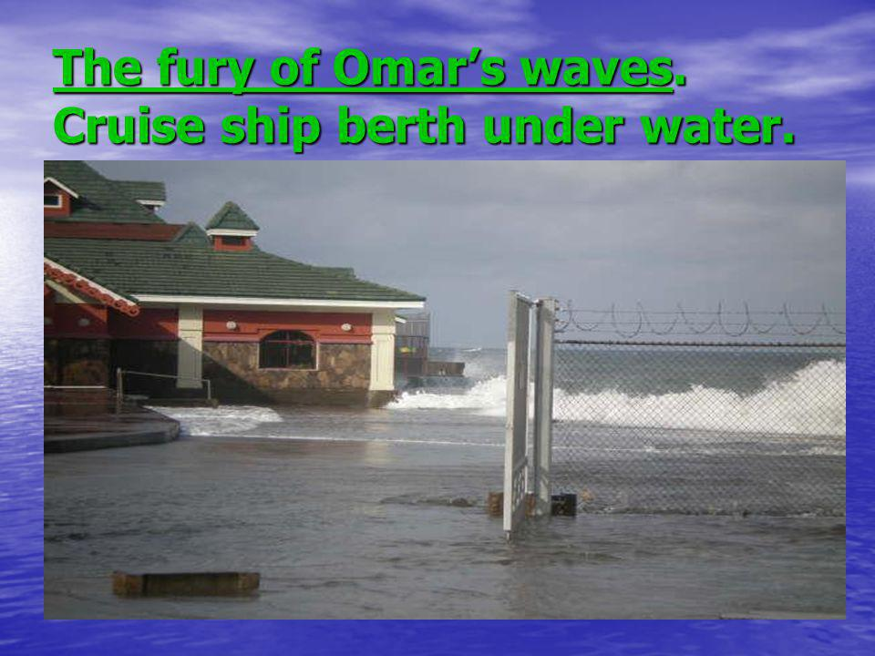 The fury of Omars waves. Cruise ship berth under water.