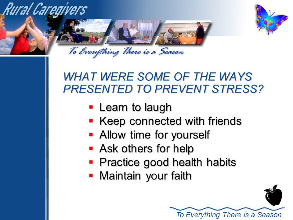 To Everything There is a Season WHAT WERE SOME OF THE WAYS PRESENTED TO PREVENT STRESS.