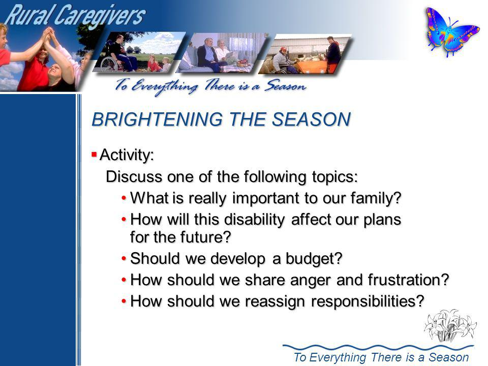 To Everything There is a Season BRIGHTENING THE SEASON Activity: Activity: Discuss one of the following topics: What is really important to our family?What is really important to our family.