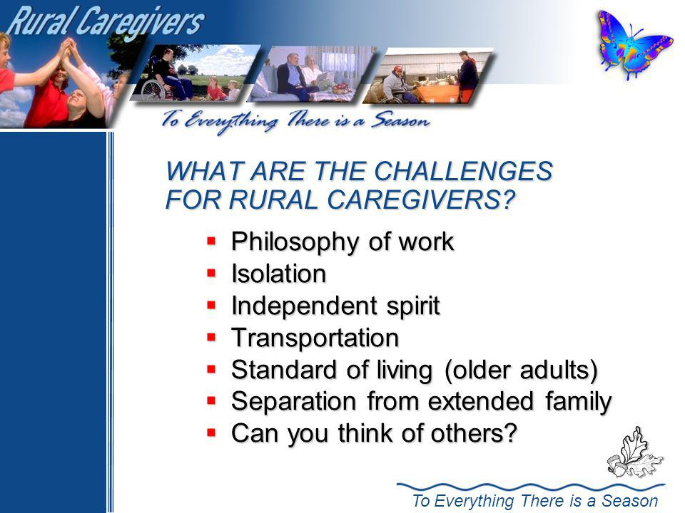 To Everything There is a Season WHAT ARE THE CHALLENGES FOR RURAL CAREGIVERS.