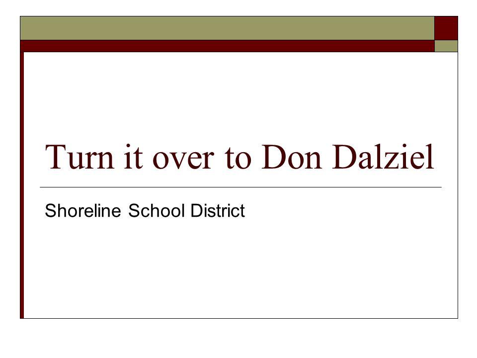 Turn it over to Don Dalziel Shoreline School District
