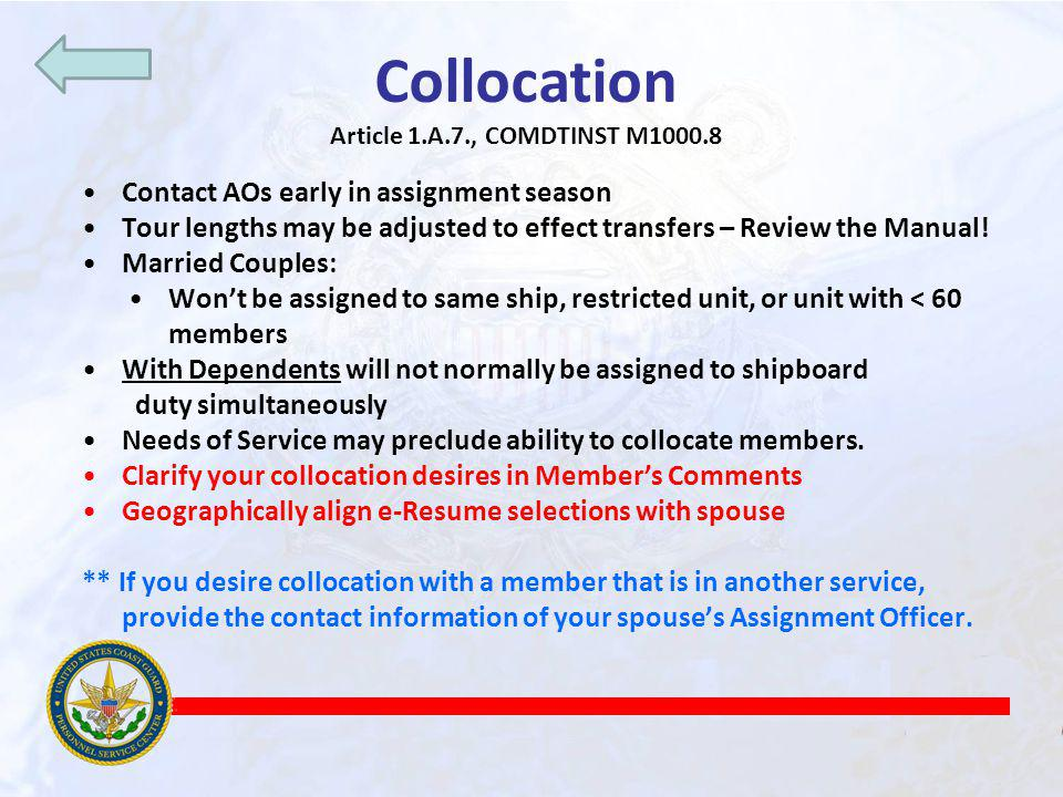 Collocation Article 1.A.7., COMDTINST M1000.8 Contact AOs early in assignment season Tour lengths may be adjusted to effect transfers – Review the Manual.