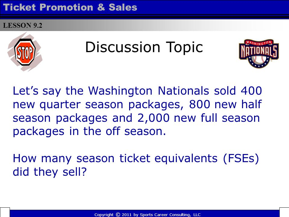 Lets say the Washington Nationals sold 400 new quarter season packages, 800 new half season packages and 2,000 new full season packages in the off season.