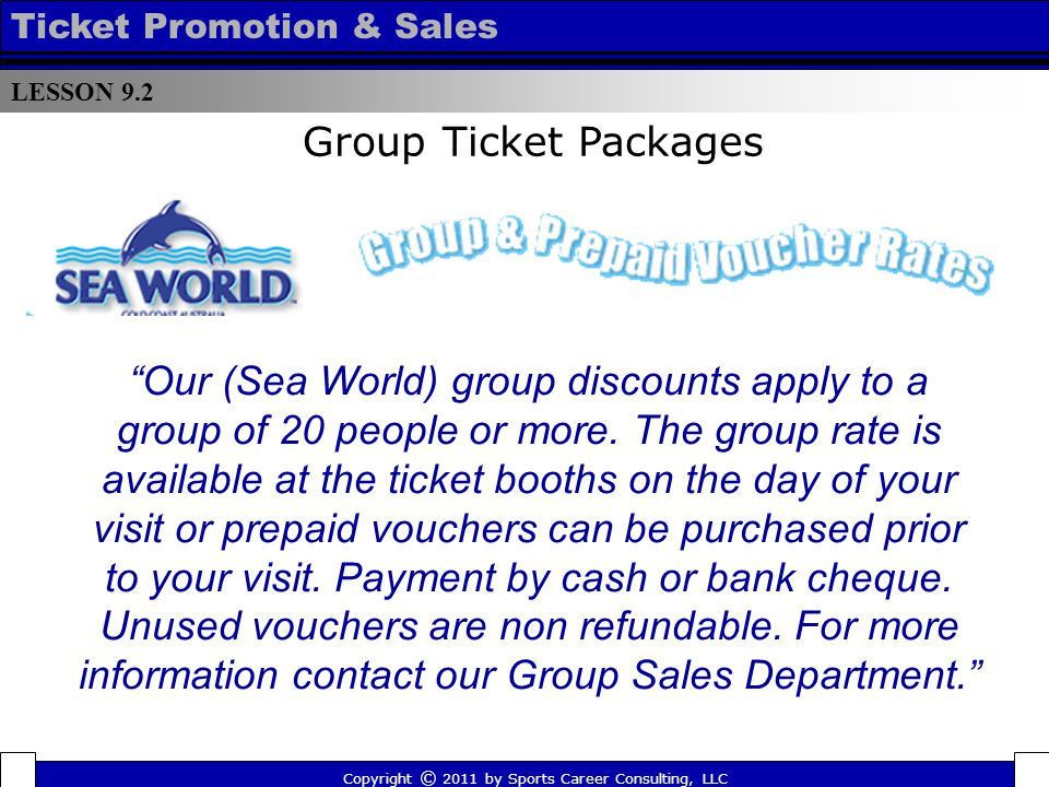 Our (Sea World) group discounts apply to a group of 20 people or more.