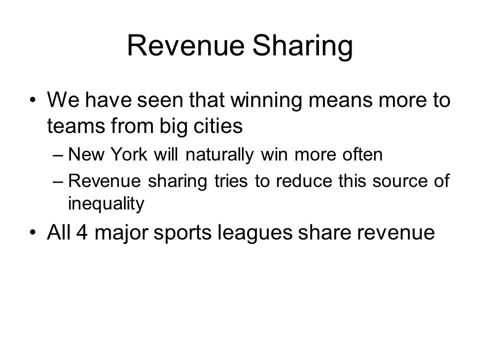 Revenue Sharing We have seen that winning means more to teams from big cities –New York will naturally win more often –Revenue sharing tries to reduce