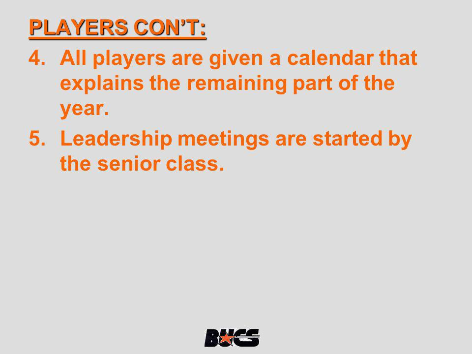 PLAYERS CONT: 4.All players are given a calendar that explains the remaining part of the year. 5.Leadership meetings are started by the senior class.