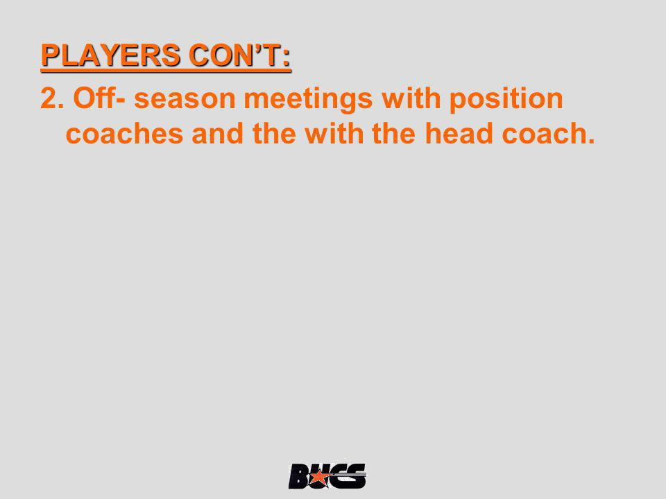 PLAYERS CONT: 2. Off- season meetings with position coaches and the with the head coach.