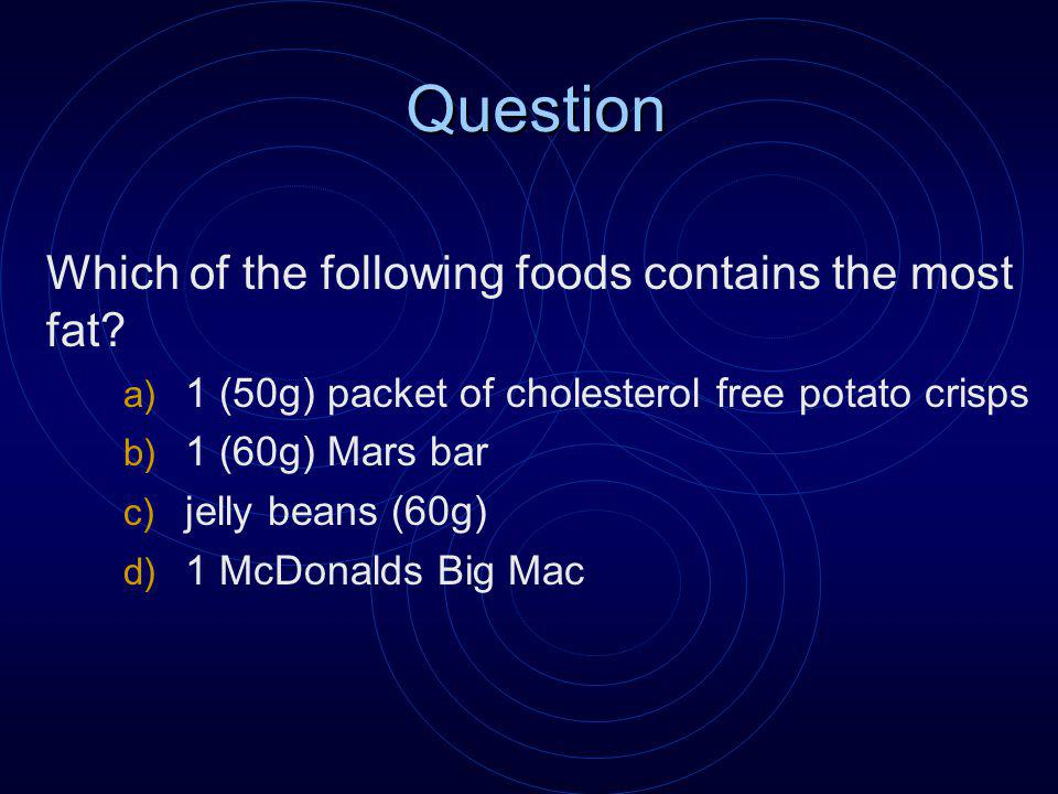 Question Which of the following foods contains the most fat.