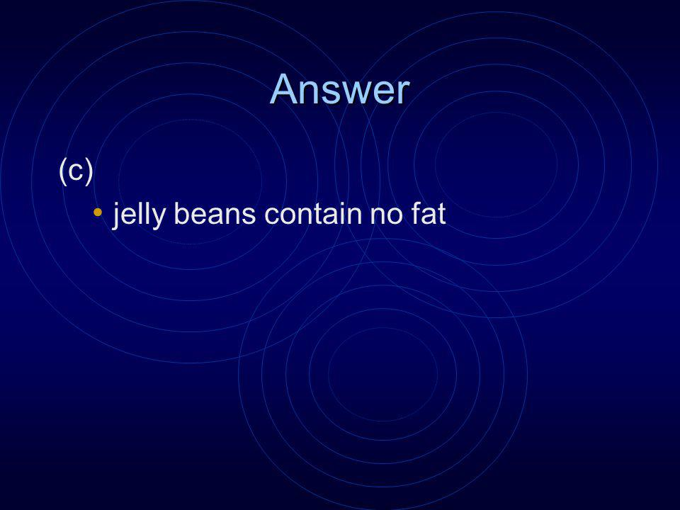 Answer (c) jelly beans contain no fat