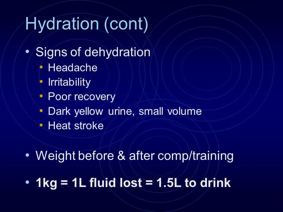 Hydration (cont) Signs of dehydration Headache Irritability Poor recovery Dark yellow urine, small volume Heat stroke Weight before & after comp/training 1kg = 1L fluid lost = 1.5L to drink