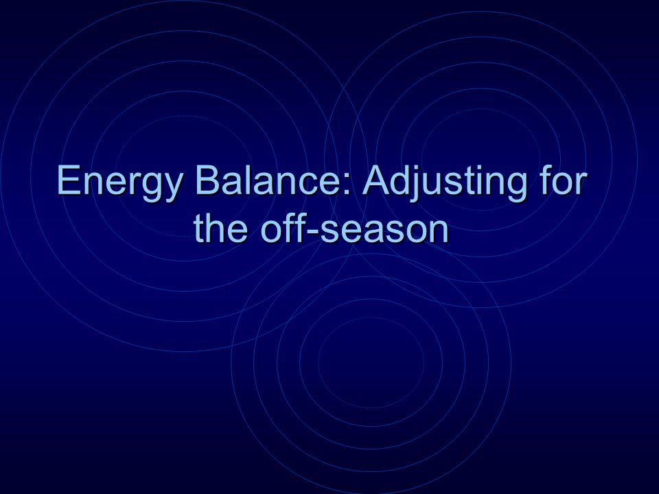 Energy Balance: Adjusting for the off-season