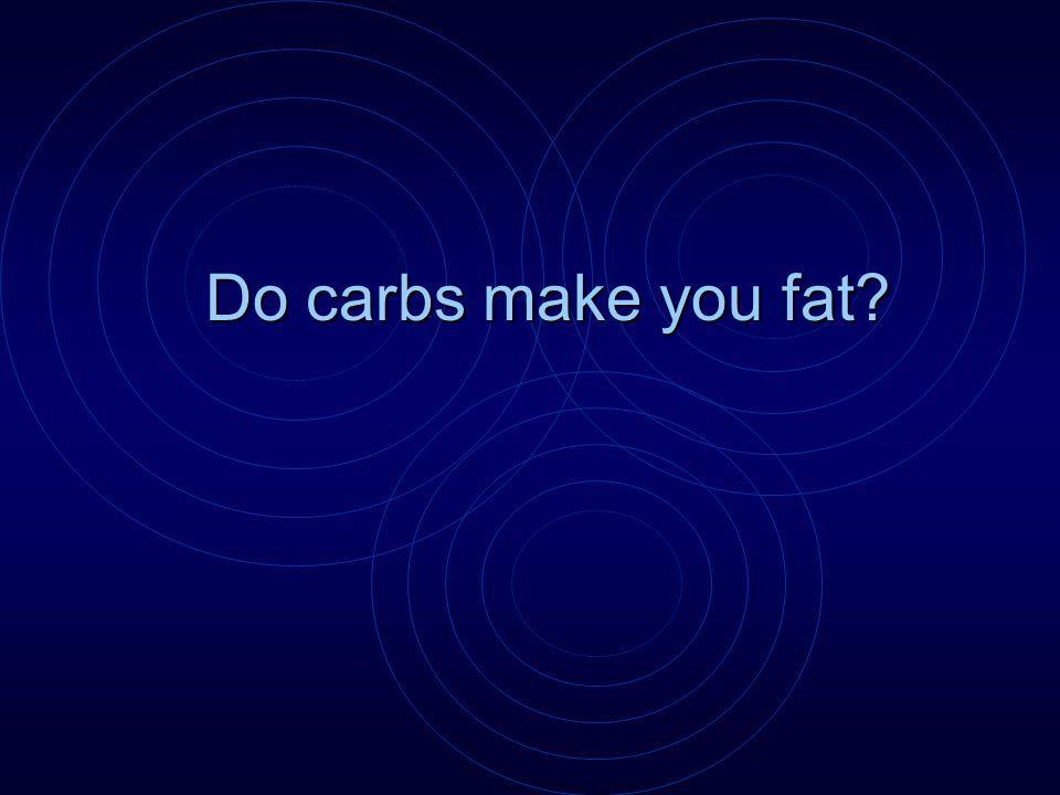 Do carbs make you fat