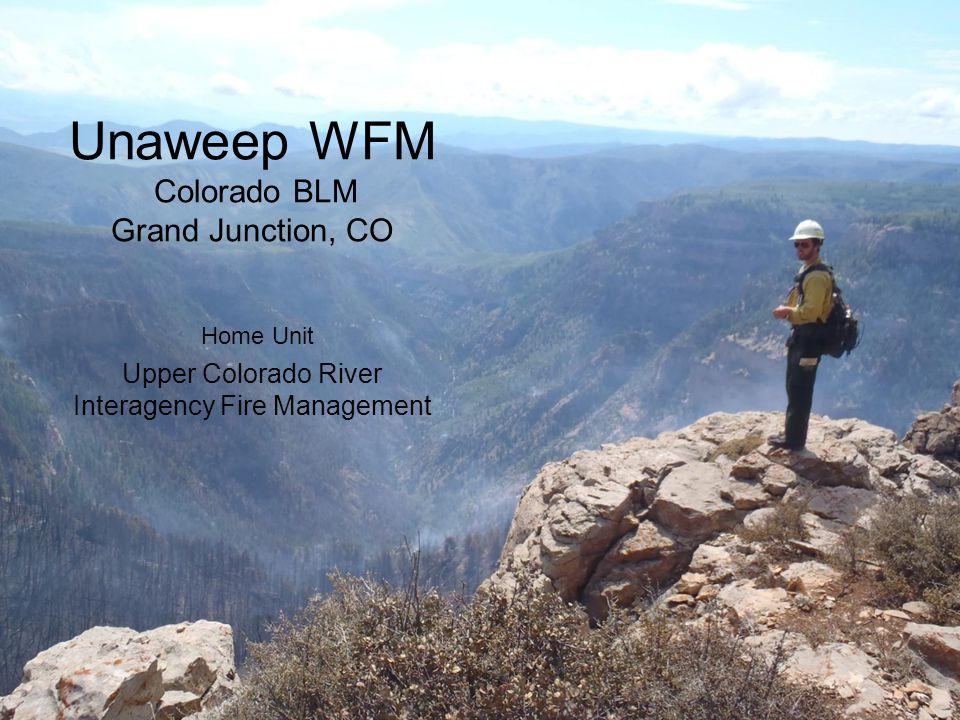Unaweep WFM Colorado BLM Grand Junction, CO Home Unit Upper Colorado River Interagency Fire Management