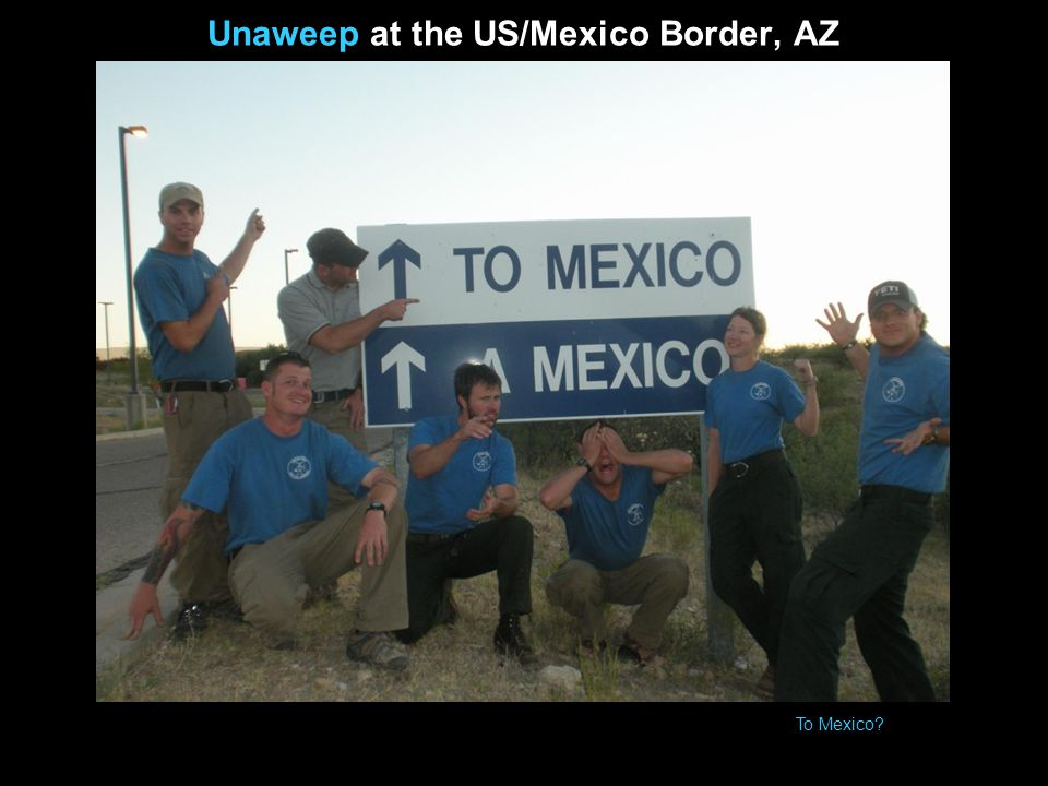 Unaweep at the US/Mexico Border, AZ To Mexico?