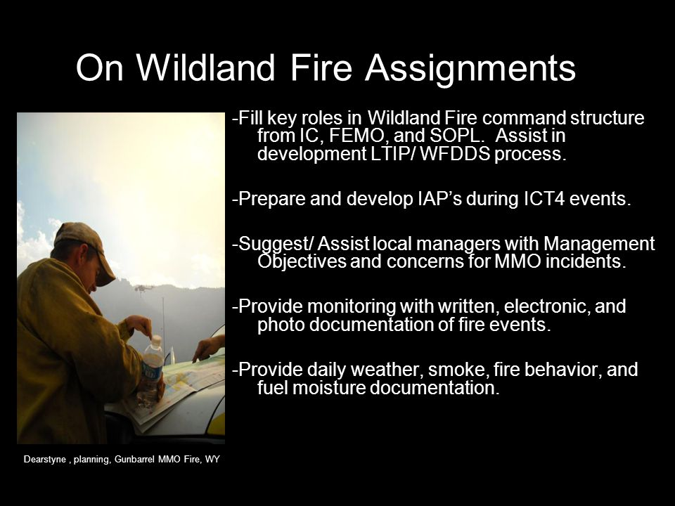 On Wildland Fire Assignments -Fill key roles in Wildland Fire command structure from IC, FEMO, and SOPL.