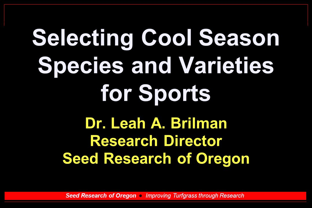 Seed Research of Oregon Improving Turfgrass through Research Selecting Cool Season Species and Varieties for Sports Dr.