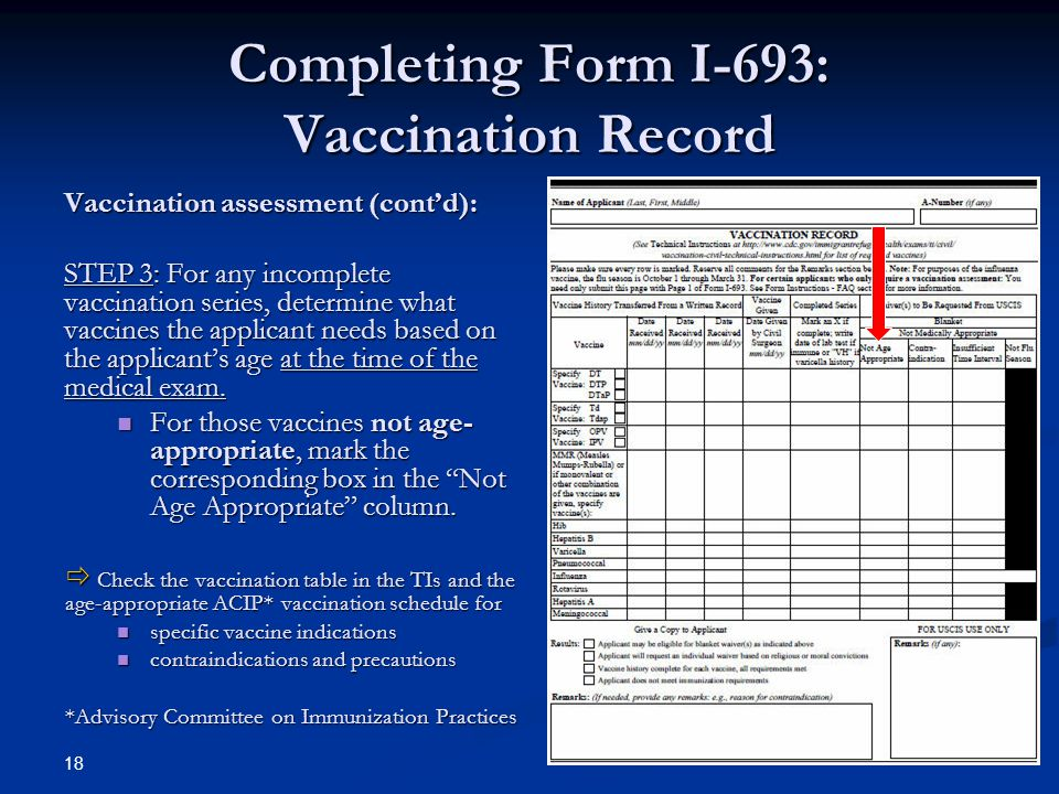 Completing Form I-693: Vaccination Record Vaccination assessment (contd): STEP 3: For any incomplete vaccination series, determine what vaccines the a
