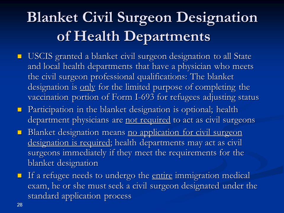 Blanket Civil Surgeon Designation of Health Departments USCIS granted a blanket civil surgeon designation to all State and local health departments th