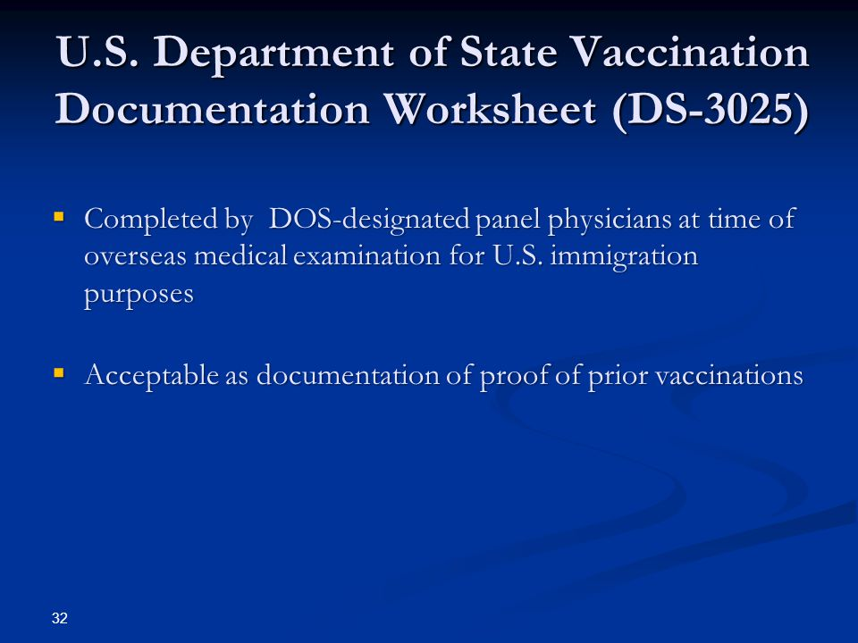 U.S. Department of State Vaccination Documentation Worksheet (DS-3025) Completed by DOS-designated panel physicians at time of overseas medical examin