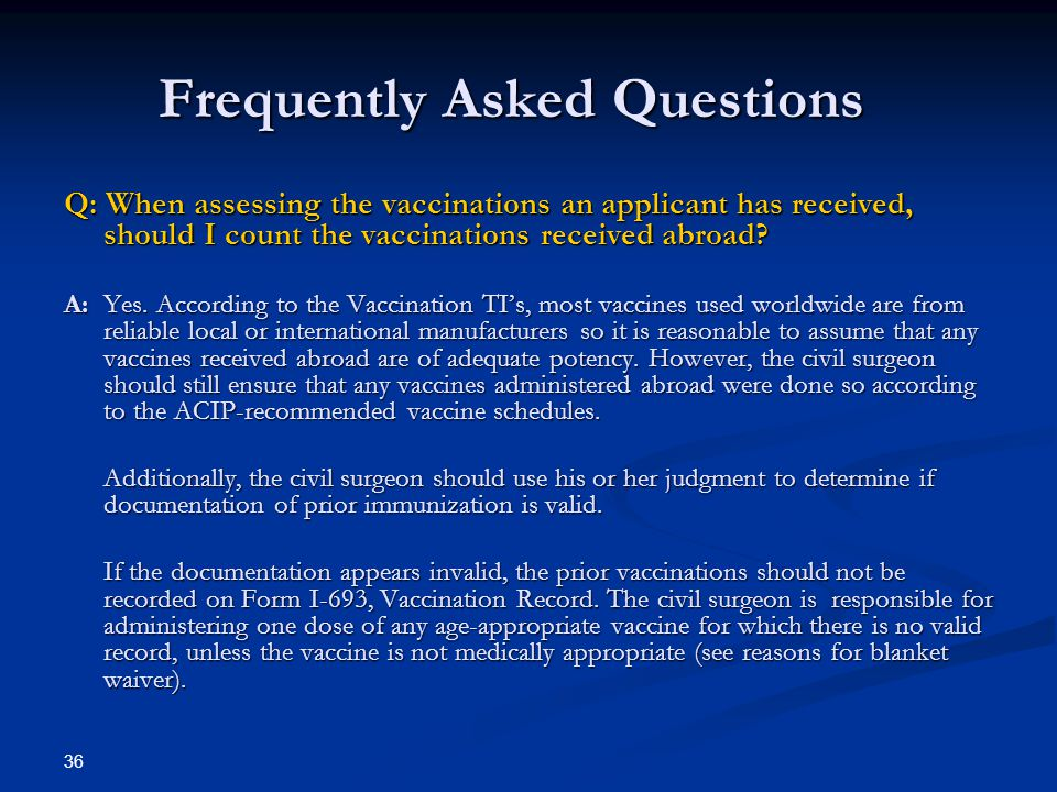 Frequently Asked Questions Q: When assessing the vaccinations an applicant has received, should I count the vaccinations received abroad? A: Yes. Acco