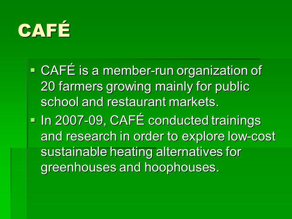 CAFÉ CAFÉ is a member-run organization of 20 farmers growing mainly for public school and restaurant markets.