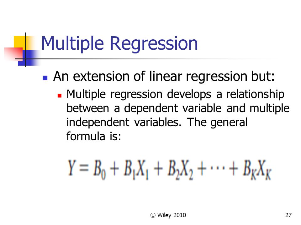 © Wiley 201027 Multiple Regression An extension of linear regression but: Multiple regression develops a relationship between a dependent variable and
