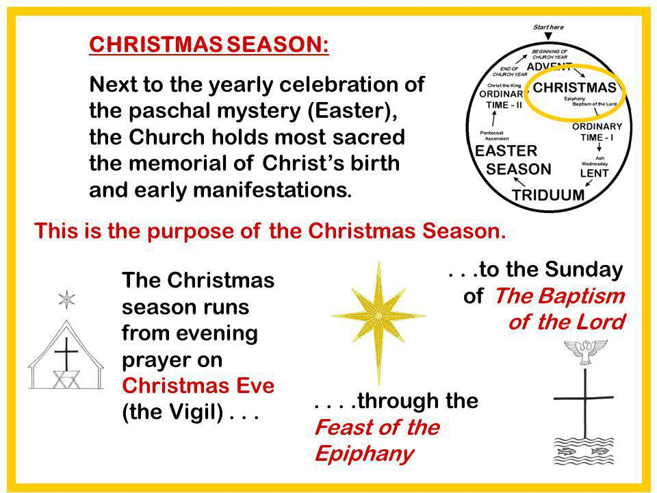 CHRISTMAS SEASON: Next to the yearly celebration of the paschal mystery (Easter), the Church holds most sacred the memorial of Christs birth and early