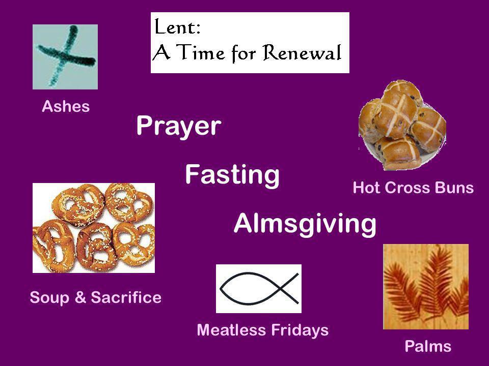 Soup & Sacrifice Prayer Fasting Almsgiving Meatless Fridays Hot Cross Buns Palms Ashes