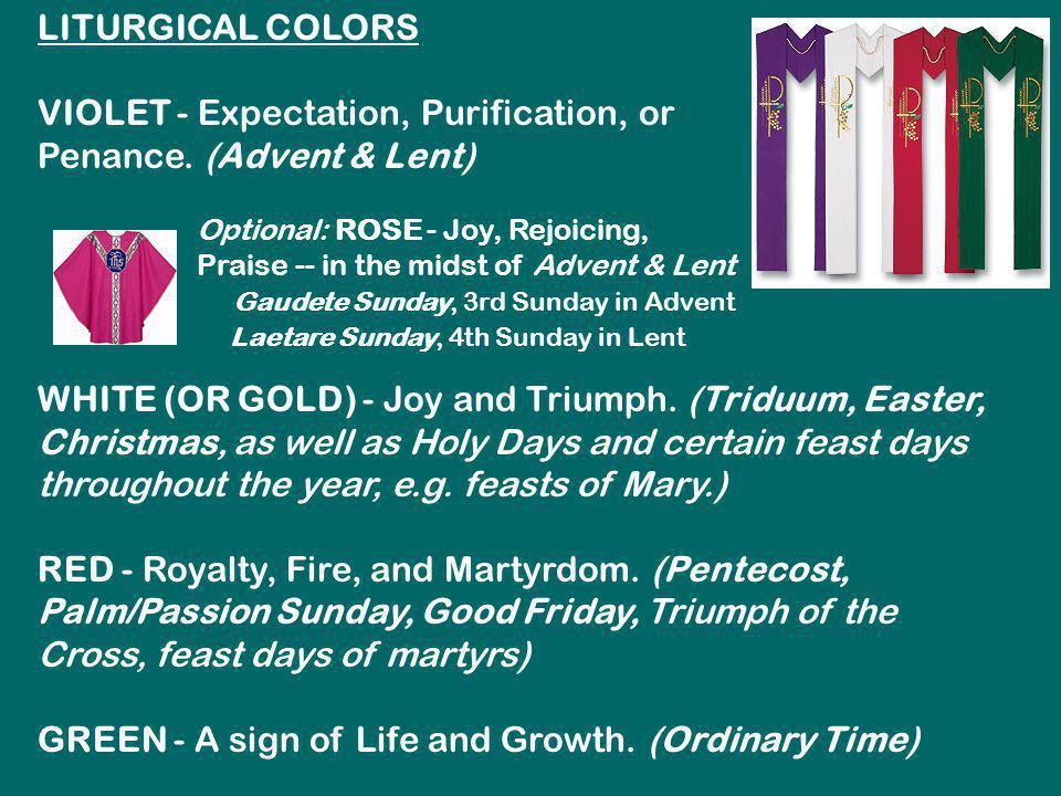 LITURGICAL COLORS VIOLET - Expectation, Purification, or Penance. (Advent & Lent) Optional: ROSE - Joy, Rejoicing, Praise -- in the midst of Advent &