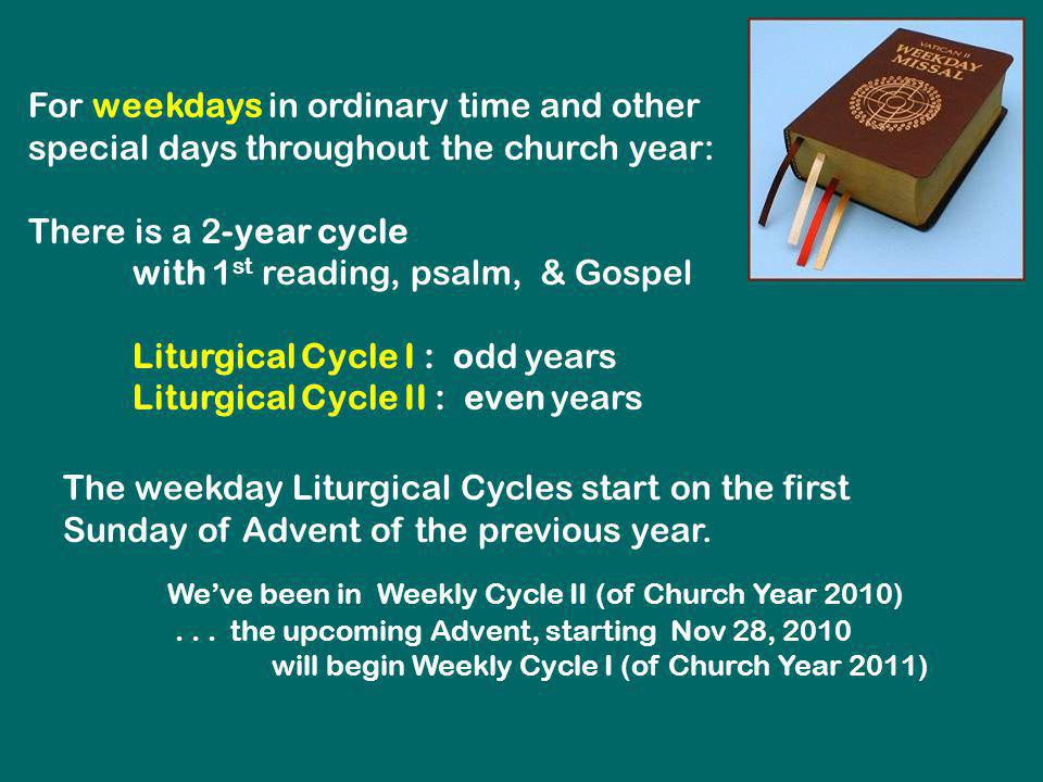 The weekday Liturgical Cycles start on the first Sunday of Advent of the previous year. Weve been in Weekly Cycle II (of Church Year 2010)... the upco