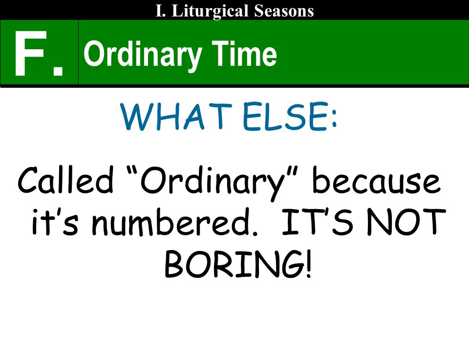 Ordinary Time WHAT ELSE: Called Ordinary because its numbered.