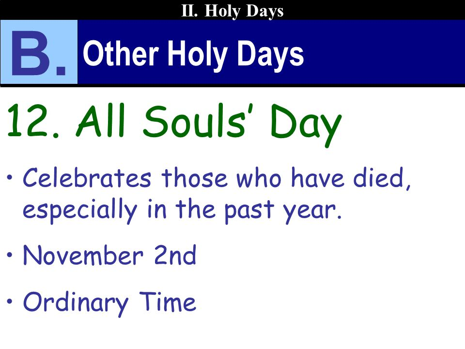 Other Holy Days 12.All Souls Day Celebrates those who have died, especially in the past year.