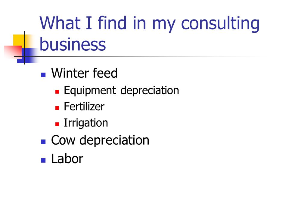 What I find in my consulting business Winter feed Equipment depreciation Fertilizer Irrigation Cow depreciation Labor