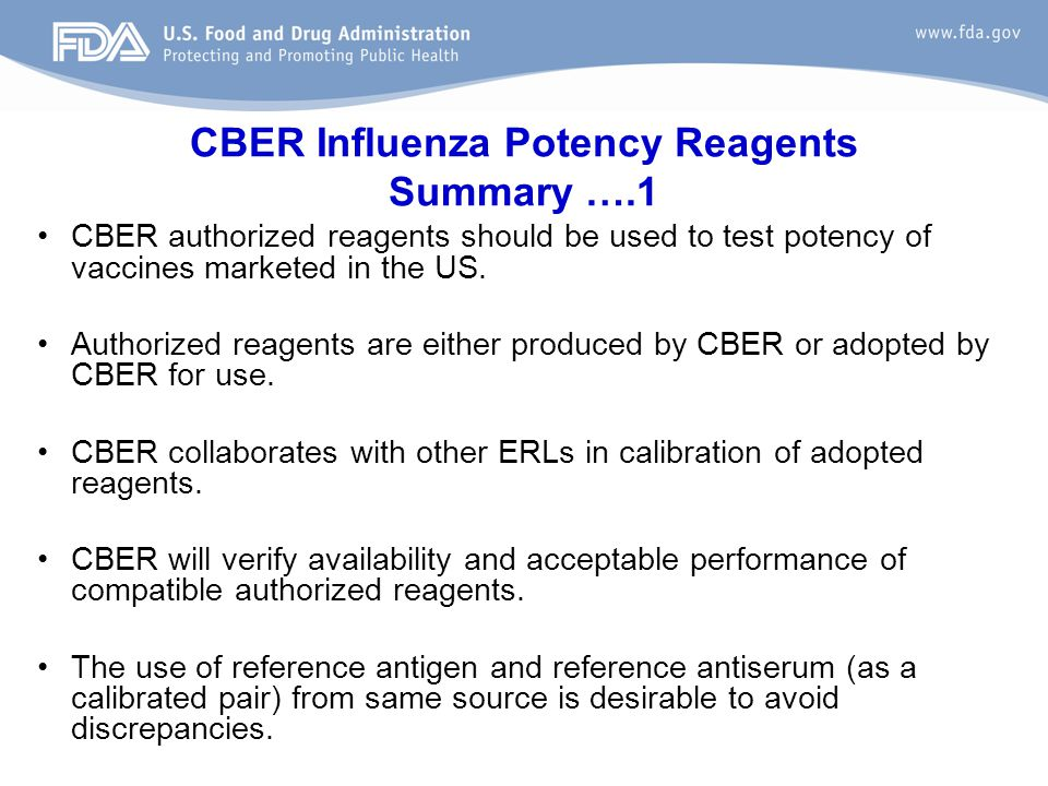 CBER Influenza Potency Reagents Summary ….1 CBER authorized reagents should be used to test potency of vaccines marketed in the US. Authorized reagent
